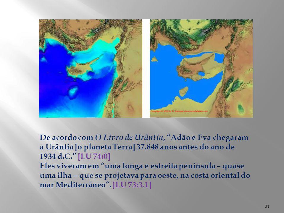 De acordo com O Livro de Urântia, Adão e Eva chegaram a Urântia [o planeta Terra] 37.848 anos antes do ano de 1934 d.C. [LU 74:0]